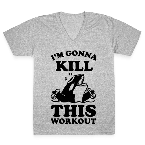 I'm Gonna Kill This Workout (Orca) V-Neck Tee Shirt