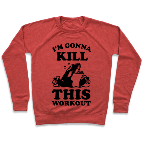 I'm Gonna Kill This Workout (Orca) Pullover