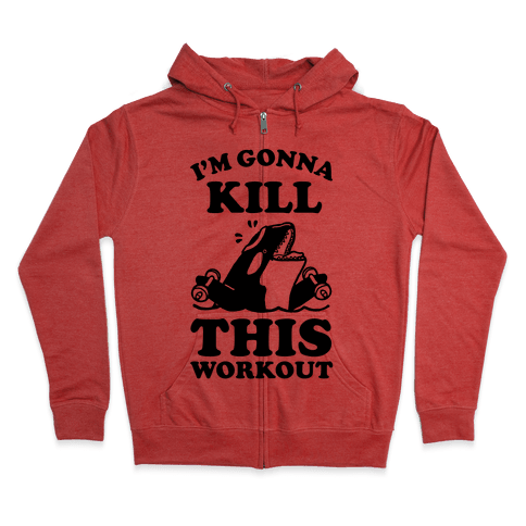 I'm Gonna Kill This Workout (Orca) Zip Hoodie