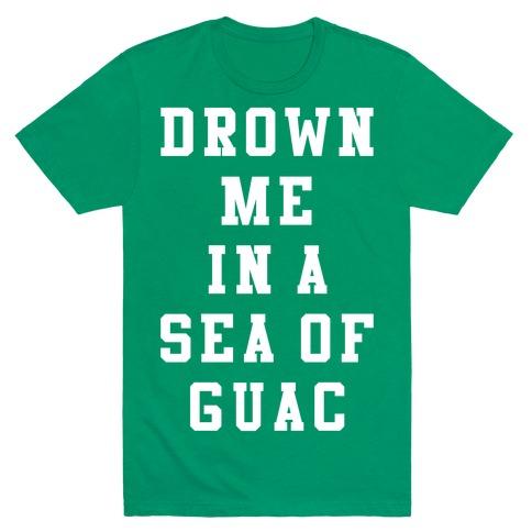 Drown Me In A Sea Of Guac Mens T-Shirt