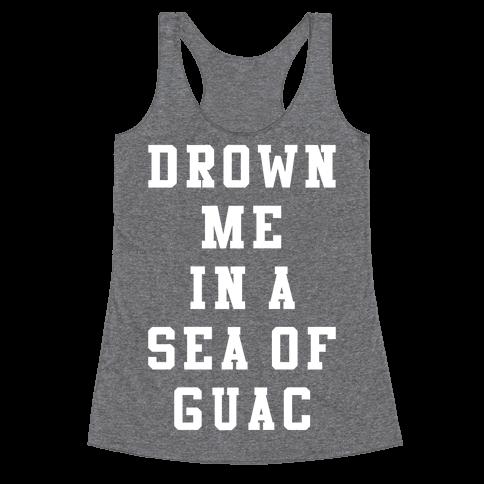 Drown Me In A Sea Of Guac Racerback Tank Top