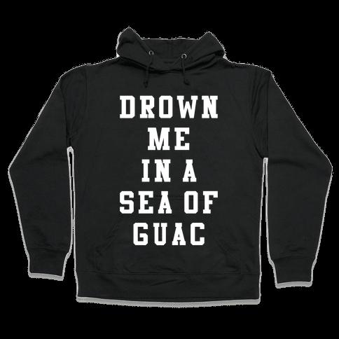Drown Me In A Sea Of Guac Hooded Sweatshirt