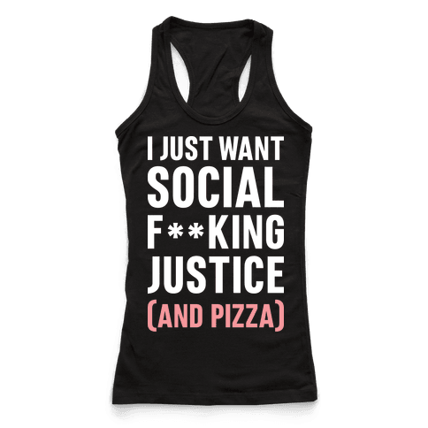 I Just Want Social F**king Justice (And Pizza)