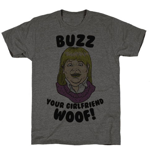 Buzz, Your Girlfriend Mens T-Shirt
