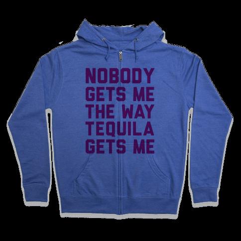 Nobody Gets Me The Way Tequila Gets Me Zip Hoodie