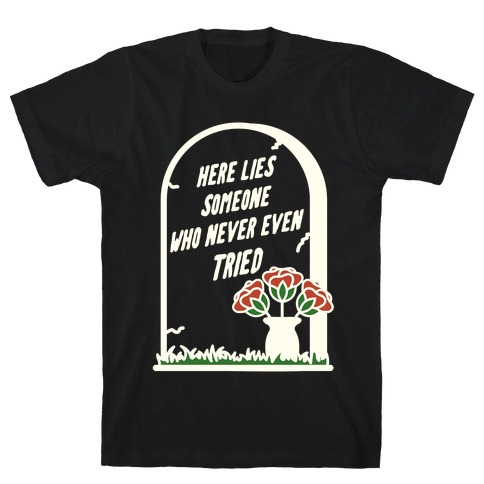 Here Lies Someone Who Never Even Tried Mens T-Shirt