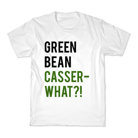 Green Bean Casser-WHAT?! Kids T-Shirt