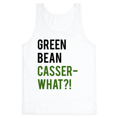 Green Bean Casser-WHAT?! Tank Top