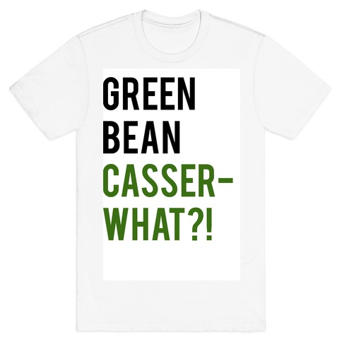 Green Bean Casser-WHAT?! Mens T-Shirt