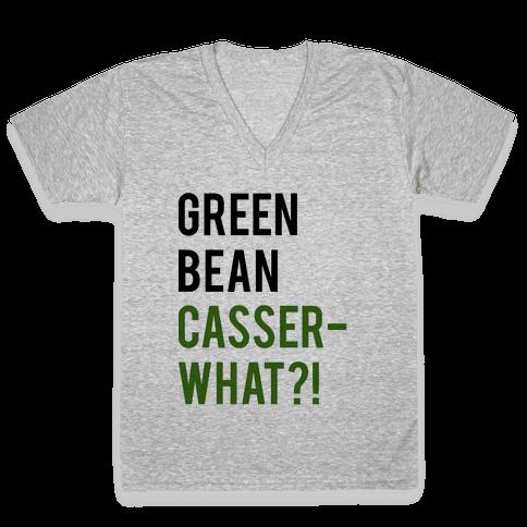 Green Bean Casser-WHAT?! V-Neck Tee Shirt