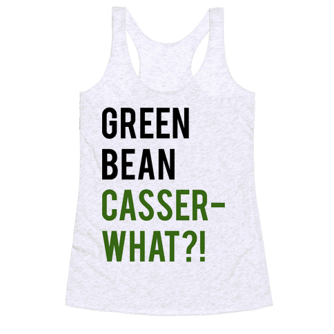 Green Bean Casser-WHAT?! Racerback Tank Top