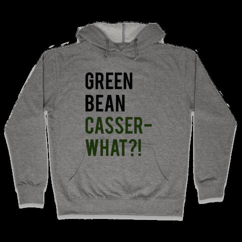 Green Bean Casser-WHAT?! Hooded Sweatshirt
