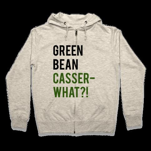 Green Bean Casser-WHAT?! Zip Hoodie