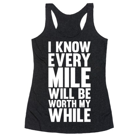 I Know Every Mile Will Be Worth My While Racerback Tank Top