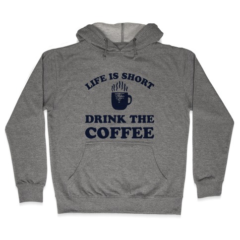 Life Is Short Drink The Coffee Hooded Sweatshirt
