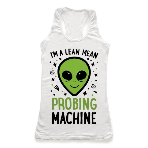 I'm A Lean Mean Probing Machine Racerback Tank Top