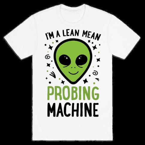 I'm A Lean Mean Probing Machine Mens T-Shirt