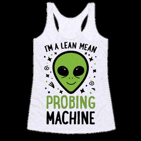 I'm A Lean Mean Probing Machine Racerback Tank Top
