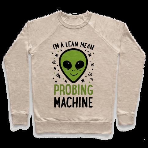 I'm A Lean Mean Probing Machine Pullover
