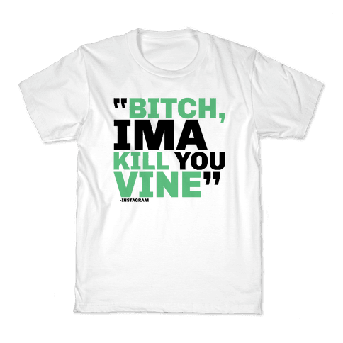 Bitch, Ima Kill You Vine Kids T-Shirt