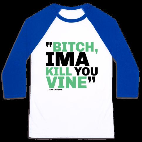 Bitch, Ima Kill You Vine Baseball Tee