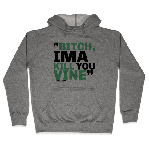 Bitch, Ima Kill You Vine Hooded Sweatshirt