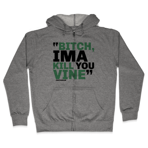 Bitch, Ima Kill You Vine Zip Hoodie
