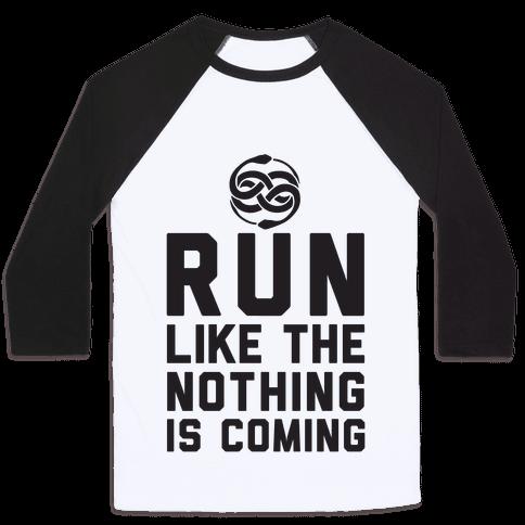 Run Like The Nothing Is Coming Baseball Tee