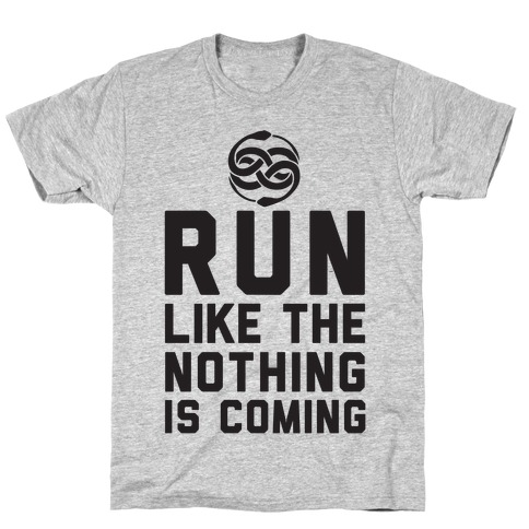 Run Like The Nothing Is Coming T-Shirt
