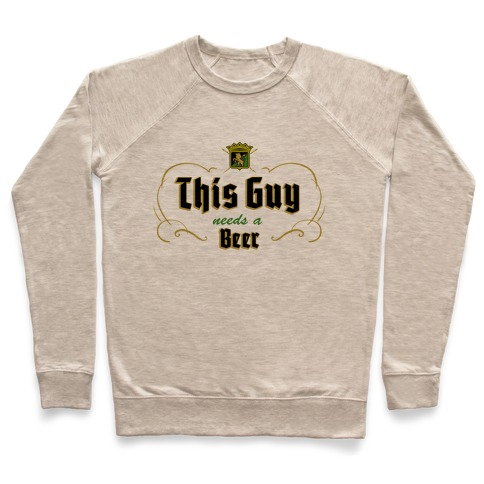 This Guy Needs A Beer (Walter's Beer) Pullover