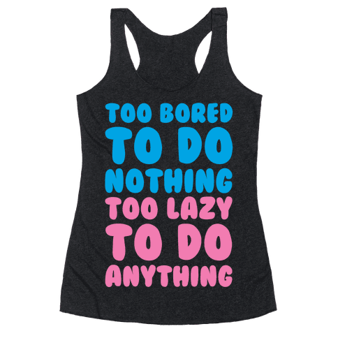 Too Bored To Do Nothing Too Lazy To Do Anything Racerback Tank Top