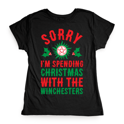 Sorry I'm Spending Christmas With The Winchesters Womens T-Shirt