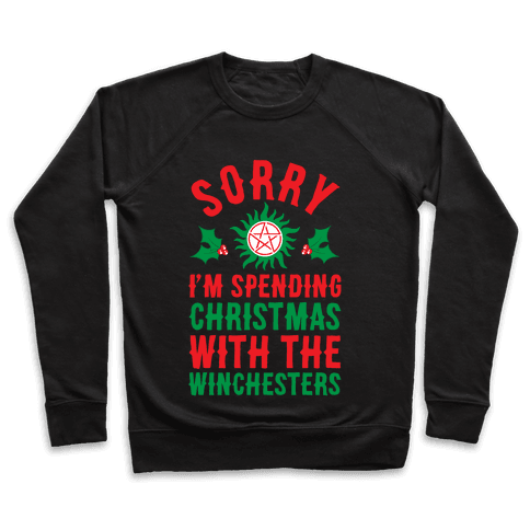 Sorry I'm Spending Christmas With The Winchesters Pullover