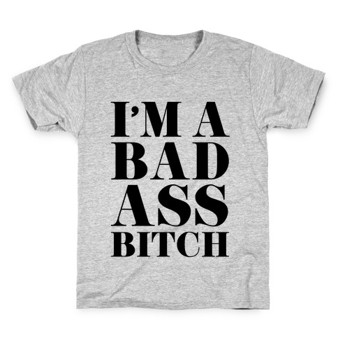 I'm a Bad Ass Bitch Kids T-Shirt