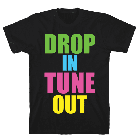 Drop In Tune Out Mens T-Shirt