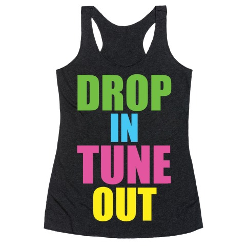 Drop In Tune Out Racerback Tank Top