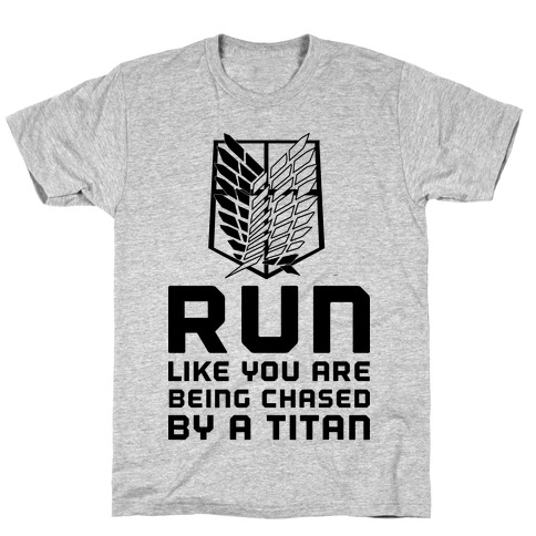 Run Like You Are Being Chased By A Titan T-Shirt