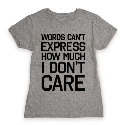 Words Can't Express How Much I Don't Care Womens T-Shirt