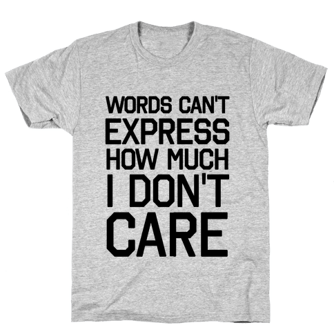 Words Can't Express How Much I Don't Care Mens T-Shirt