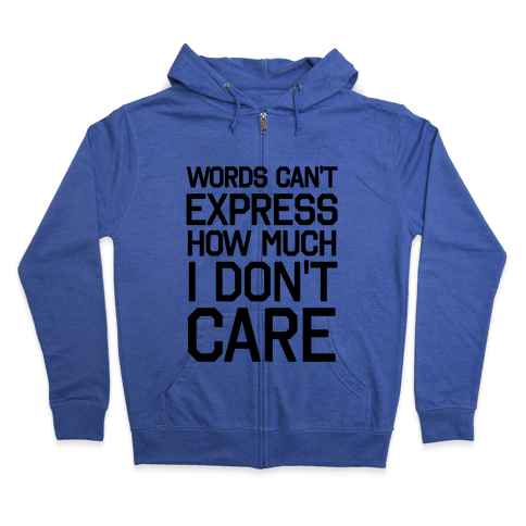 Words Can't Express How Much I Don't Care Zip Hoodie