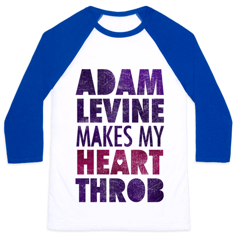 Adam Levine Makes My Heart Throb Baseball Tee