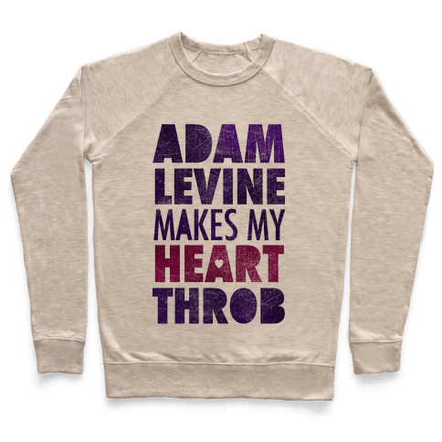 Adam Levine Makes My Heart Throb Pullover