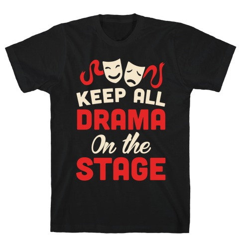 Keep All Drama On The Stage T-Shirt