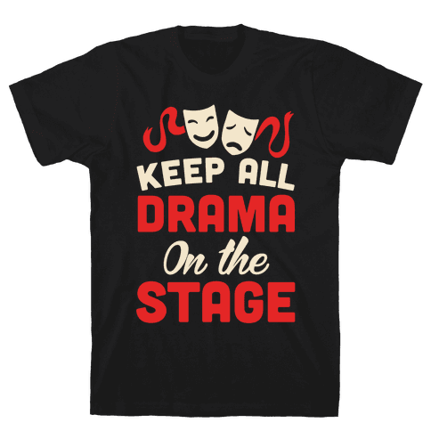 Keep All Drama On The Stage Mens T-Shirt