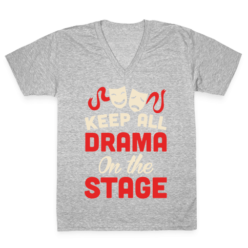 Keep All Drama On The Stage V-Neck Tee Shirt
