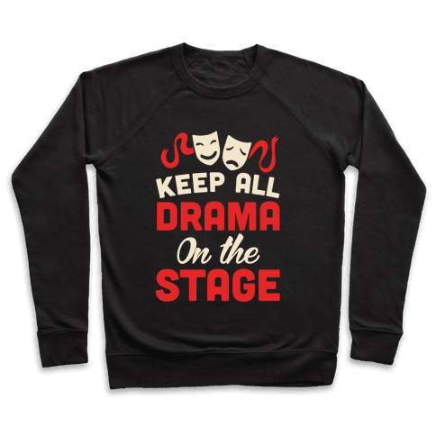 Keep All Drama On The Stage Pullover