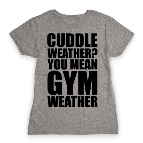 Gym Weather Womens T-Shirt
