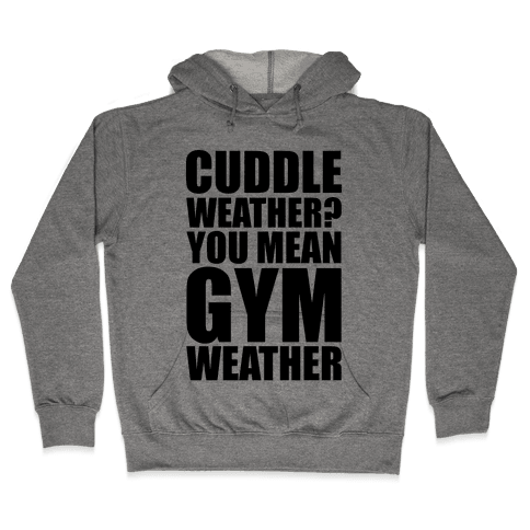 Gym Weather Hooded Sweatshirt