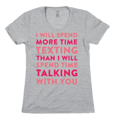 I Will Spend More Time Texting Womens T-Shirt