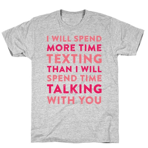 I Will Spend More Time Texting T-Shirt